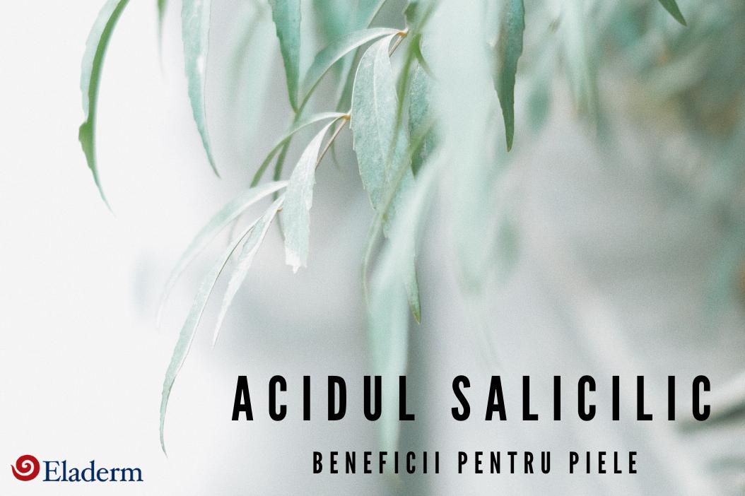Acidul salicilic - beneficii pentru piele